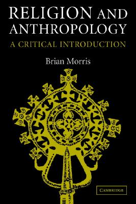 Religion And Anthropology By Morris, Brian