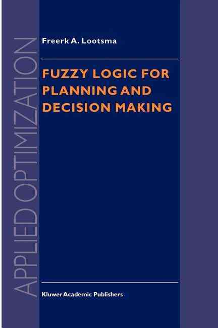 Fuzzy Logic for Planning and Decision Making By Lootsma, Freerk A.